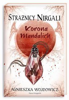 Chomikuj, ebook online Strażnicy Nirgali 3 Korona Mandalich. Agnieszka Wojdowicz