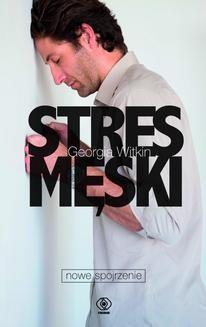 Chomikuj, pobierz ebook online Stres męski – nowe spojrzenie. Georgia Witkin