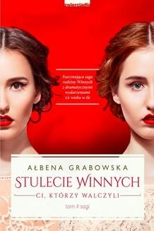 Chomikuj, pobierz ebook online Stulecie Winnych. Ci, którzy walczyli. Ałbena Grabowska