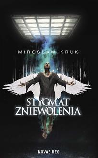 Chomikuj, ebook online Stygmat zniewolenia. Mirosław Kruk