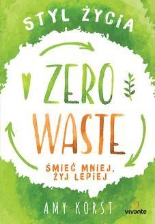 Ebook Styl życia Zero Waste. Śmieć mniej, żyj lepiej pdf