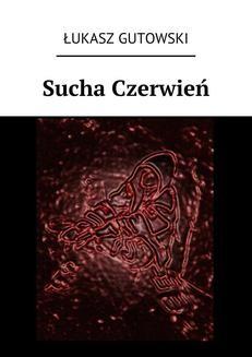 Chomikuj, ebook online Sucha Czerwień. Łukasz Gutowski