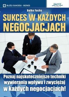 Chomikuj, pobierz ebook online Sukces w każdych negocjacjach. Bolko Fuchs
