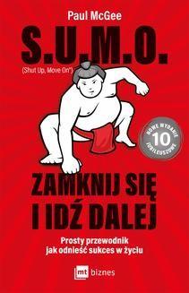 Chomikuj, pobierz ebook online S.U.M.O. (Shut up, Move on) Zamknij się i idź dalej. Paul McGee