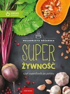 Chomikuj, ebook online Super Żywność czyli superfoods po polsku. Małgorzata Różańska