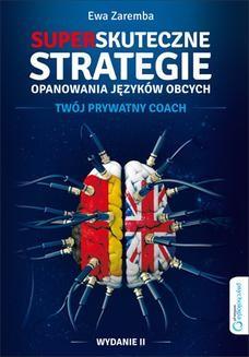 Chomikuj, pobierz ebook online Superskuteczne strategie opanowania języków obcych. Twój prywatny coach. Wydanie II. Ewa Zaremba