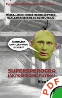 Ebook Supersperogra. Jak poskromić Putina? pdf