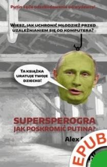 Chomikuj, ebook online Supersperogra. Jak poskromić Putina?. Alex Rifle