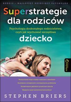 Chomikuj, ebook online Superstrategie dla rodziców. Psychologia doskonałego rodzicielstwa, czyli jak wychować szczęśliwe dziecko. Stephen Briers