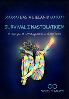 Chomikuj, ebook online Survival z nastolatkiem. Empatyczne towarzyszenie w dorastaniu. Basia Bielanik