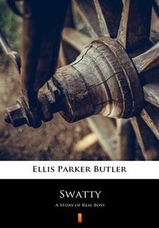 Chomikuj, ebook online Swatty. A Story of Real Boys. Ellis Parker Butler