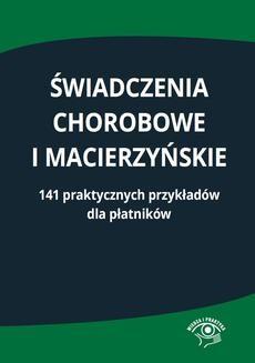 Chomikuj, pobierz ebook online Świadczenia chorobowe i macierzyńskie. 141 praktycznych przykładów dla płatników. Opracowanie zbiorowe