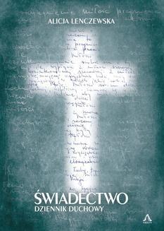 Chomikuj, ebook online Świadectwo Dziennik Duchowy. Alicja Lenczewska