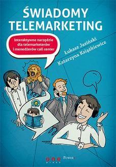 Chomikuj, pobierz ebook online Świadomy telemarketing. Interaktywne narzędzie dla telemarketerów i menedżerów call center. Łukasz Jasiński