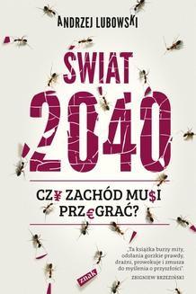 Chomikuj, ebook online Świat 2040. Czy Zachod musi przegrać?. Andrzej Lubowski