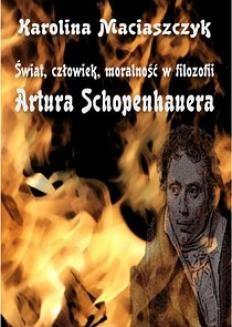 Chomikuj, ebook online Świat, człowiek, moralność w filozofii Artura Schopenhauera. Karolina Maciaszczyk