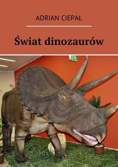 Chomikuj, ebook online Świat dinozaurów. Adrian Ciepał