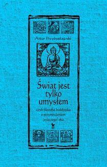 Chomikuj, ebook online Świat jest tylko umysłem, czyli filozofia buddyjska z przymrużeniem (trzeciego) oka. Artur Przybysławski