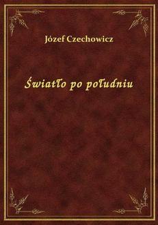 Chomikuj, ebook online Światło po południu. Józef Czechowicz