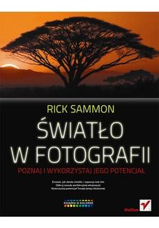 Chomikuj, ebook online Światło w fotografii. Poznaj i wykorzystaj jego potencjał. Rick Sammon