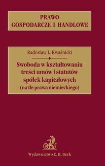 Chomikuj, ebook online Swoboda w kształtowaniu treści umów i statutów spółek kapitałowych (na tle prawa niemieckiego). Radosław L. Kwaśnicki