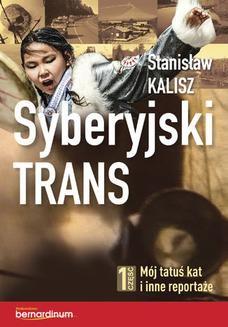 Chomikuj, ebook online Syberyjski trans. Część 1 Mój tatuś kat i inne reportaże. Stanisław Kalisz