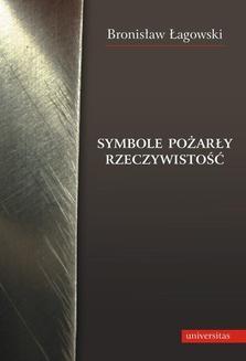 Chomikuj, ebook online Symbole pożarły rzeczywistość. Bronisław Łagowski