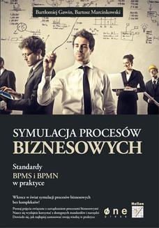 Chomikuj, ebook online Symulacja procesów biznesowych. Standardy BPMS i BPMN w praktyce. Bartłomiej Gawin