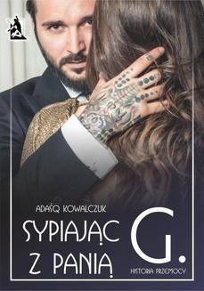 Chomikuj, ebook online Sypiajac z Panią G. Historia przemocy. Adaśq Kowalczuk