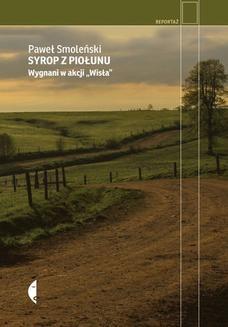 Chomikuj, ebook online Syrop z piołunu. Wygnani w akcji Wisła. Paweł Smoleński