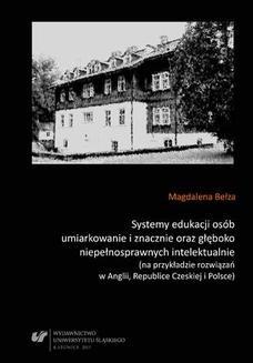 Chomikuj, ebook online Systemy edukacji osób umiarkowanie i znacznie oraz głęboko niepełnosprawnych intelektualnie (na przykładzie rozwiązań w Anglii, Republice Czeskiej i Polsce). Magdalena Bełza