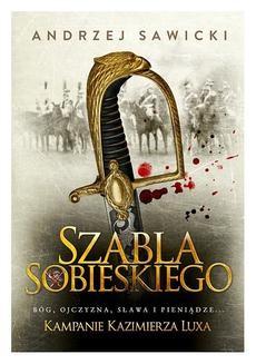 Chomikuj, pobierz ebook online Szabla Sobieskiego. Andrzej Sawicki