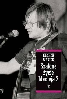 Chomikuj, ebook online Szalone życie Macieja Z. Henryk Waniek
