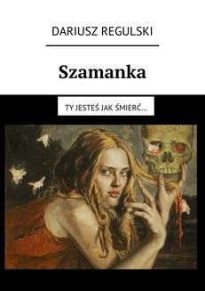 Chomikuj, ebook online Szamanka. Dariusz Regulski