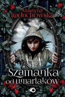 Chomikuj, ebook online Szamanka od umarlaków. Martyna Raduchowska