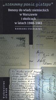 Chomikuj, ebook online SZANOWNY PANIE GISTAPO. Donosy do władz niemieckich w Warszawie i okolicach w latach 1940- 1941. Barbara Engelking