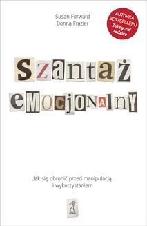 Chomikuj, ebook online Szantaż emocjonalny. Jak się obronić przed manipulacją i wykorzystaniem. Susan Forward