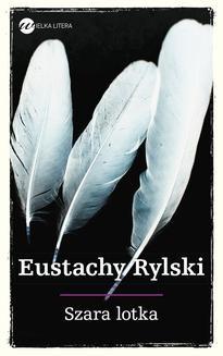 Chomikuj, ebook online Szara lotka. Eustachy Rylski