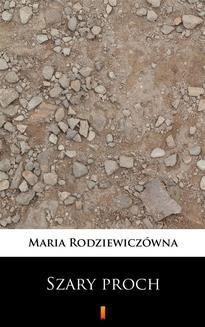 Chomikuj, ebook online Szary proch. Maria Rodziewiczówna