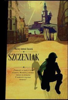 Chomikuj, ebook online Szczeniak. Maciej Antoni Suszek