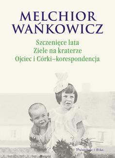 Chomikuj, ebook online Szczenięce lata. Ziele na kraterze. Ojciec i Córki – korespondencja. Melchior Wańkowicz