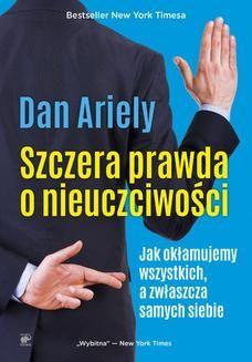 Chomikuj, ebook online Szczera prawda o nieuczciwości. Jak okłamujemy wszystkich, a zwłaszcza samych siebie. Dan Ariely