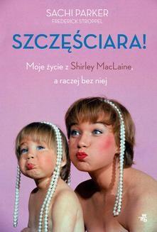 Chomikuj, ebook online Szczęściara. Moje życie z Shirley MacLaine, a raczej bez niej. Sachi Parker