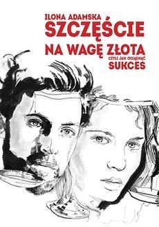 Chomikuj, ebook online Szczęście na wagę złota. Ilona Adamska