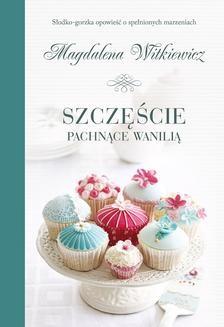 Chomikuj, ebook online Szczęście pachnące wanilią. Magdalena Witkiewicz