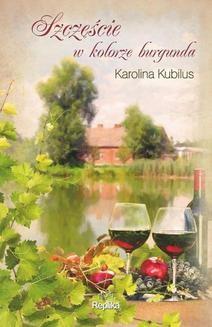 Chomikuj, ebook online Szczęście w kolorze burgunda. Karolina` Kubilus