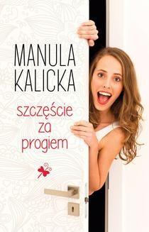 Chomikuj, ebook online Szczęście za progiem. Manula Kalicka