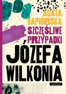 Chomikuj, ebook online Szczęśliwe przypadki Józefa Wilkonia. Agata Napiórska