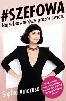 Chomikuj, ebook online #SZEFOWA. Sophia Amoruso – Najseksowniejszy prezes świata. Sophia Amoruso
