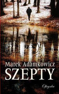 Chomikuj, pobierz ebook online Szepty. Marek Adamkowicz